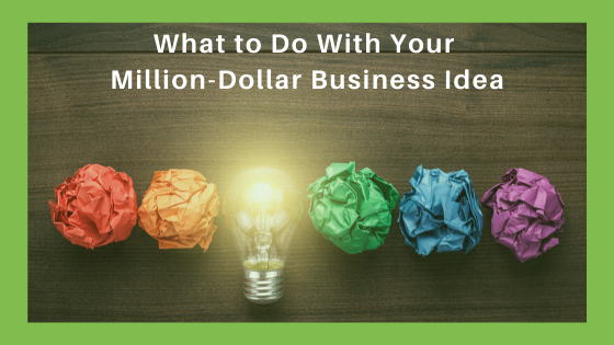 What to Do With a Million-Dollar Business Idea