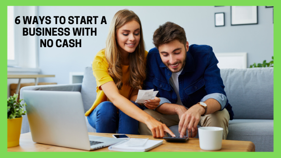 6 Ways to Start a Business with No Cash