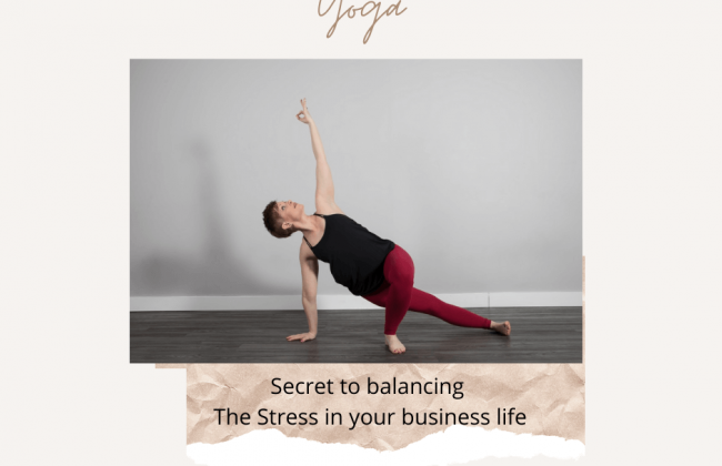 Yoga – Secret to Balancing The Stress In Your Business Life