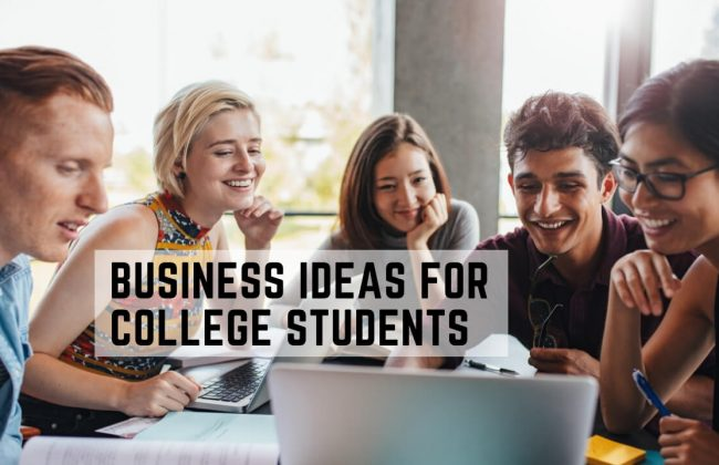 Top 10 Best Business Ideas for College Students in 2021