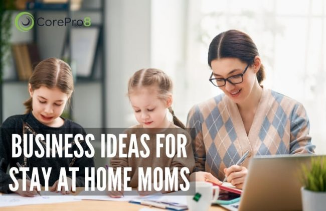 Top 10 Best Business Ideas for Stay at Home Moms for 2021