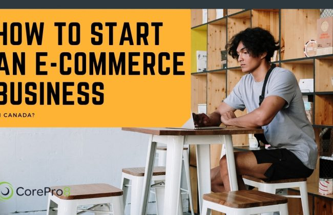 How to Start an Ecommerce Business in Canada 2021 (Step-by-Step Guide)
