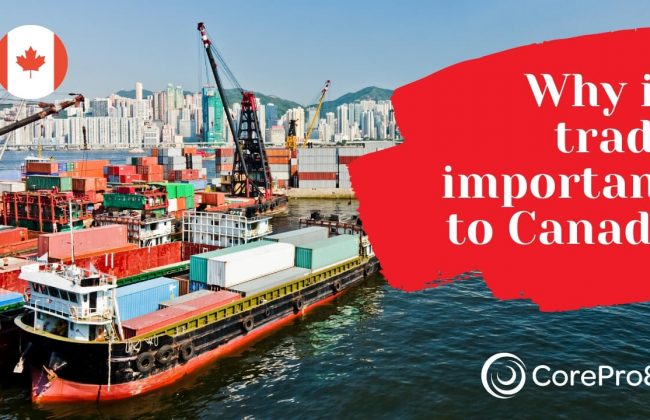 Why is Trade Important to Canada in 2021 | Corepro8