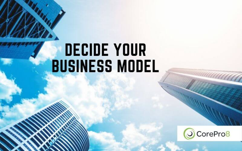 DECIDE YOUR BUSINESS MODEL