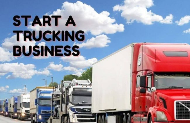 How to Start A Trucking Business in 2021